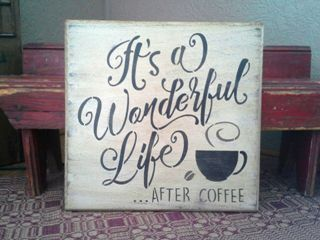 Sign that says It's a wonerful life after coffee
